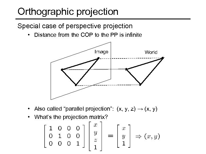 Orthographic projection Special case of perspective projection • Distance from the COP to the