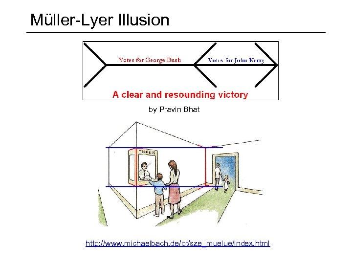 Müller-Lyer Illusion by Pravin Bhat http: //www. michaelbach. de/ot/sze_muelue/index. html