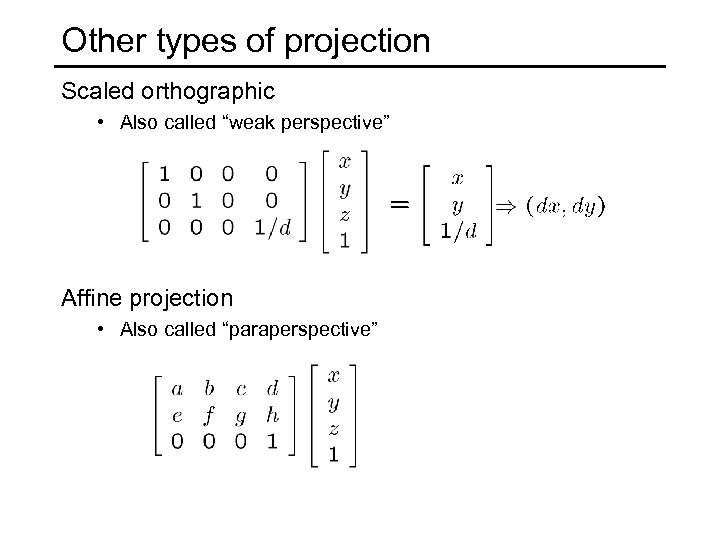 "Other types of projection Scaled orthographic • Also called ""weak perspective"" Affine projection •"
