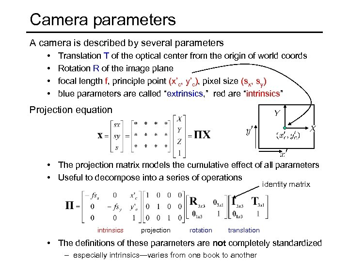 Camera parameters A camera is described by several parameters • • Translation T of