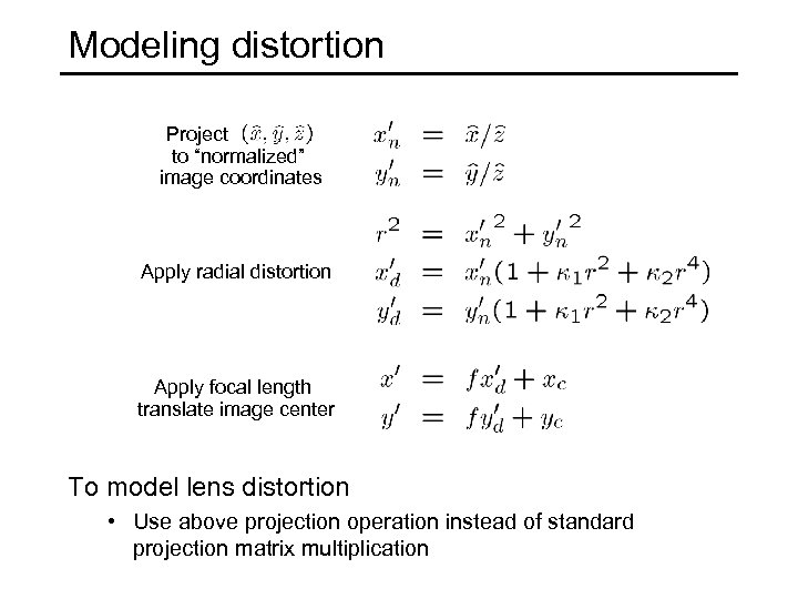 "Modeling distortion Project to ""normalized"" image coordinates Apply radial distortion Apply focal length translate"