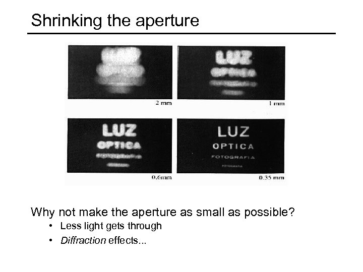 Shrinking the aperture Why not make the aperture as small as possible? • Less