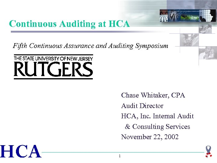 Continuous Auditing at HCA Fifth Continuous Assurance and Auditing Symposium Chase Whitaker, CPA Audit