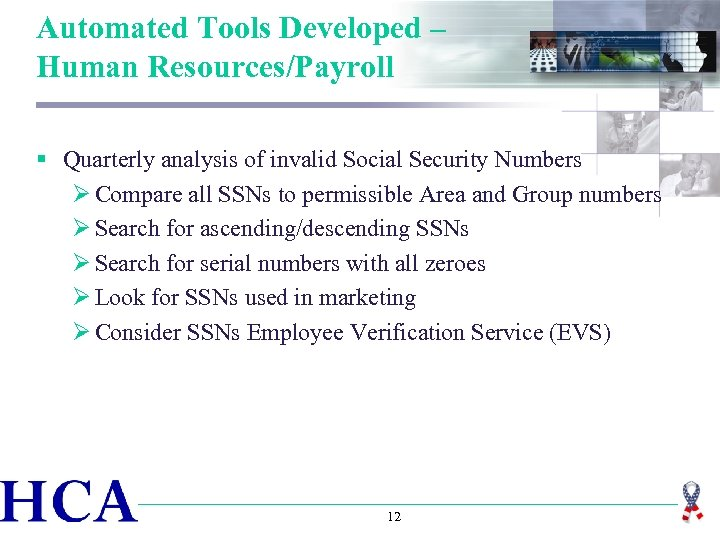 Automated Tools Developed – Human Resources/Payroll § Quarterly analysis of invalid Social Security Numbers