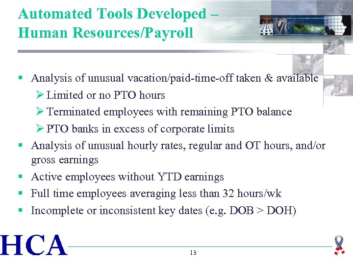 Automated Tools Developed – Human Resources/Payroll § Analysis of unusual vacation/paid-time-off taken & available
