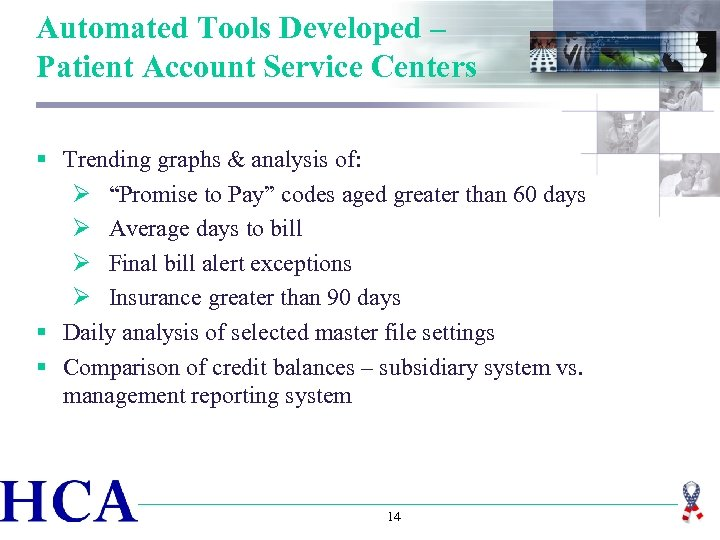Automated Tools Developed – Patient Account Service Centers § Trending graphs & analysis of: