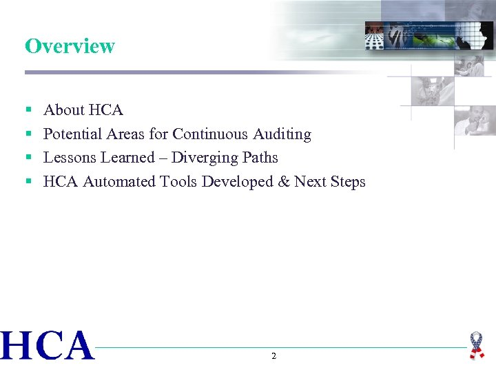 Overview § § About HCA Potential Areas for Continuous Auditing Lessons Learned – Diverging