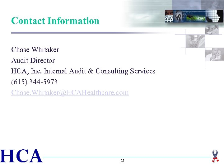 Contact Information Chase Whitaker Audit Director HCA, Inc. Internal Audit & Consulting Services (615)