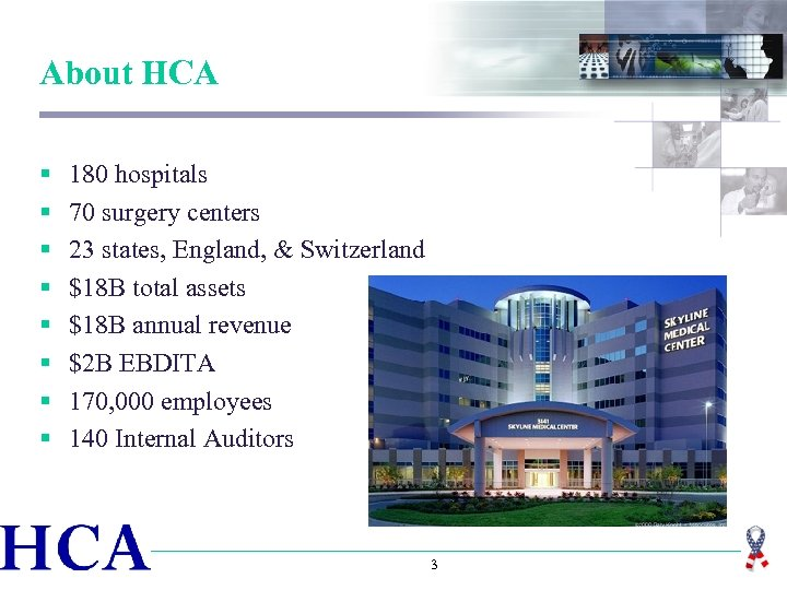 About HCA § § § § 180 hospitals 70 surgery centers 23 states, England,