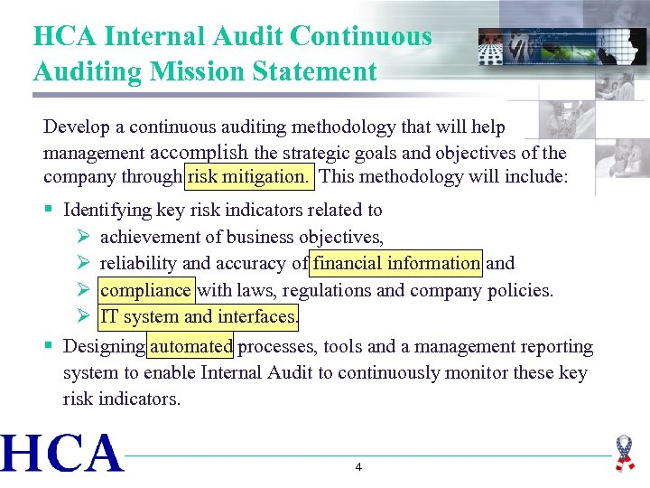 HCA Internal Audit Continuous Auditing Mission Statement Develop a continuous auditing methodology that will