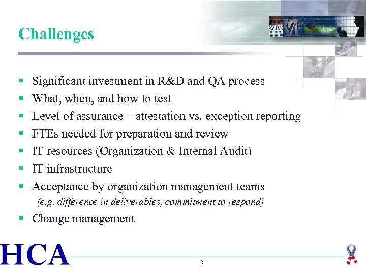Challenges § § § § Significant investment in R&D and QA process What, when,