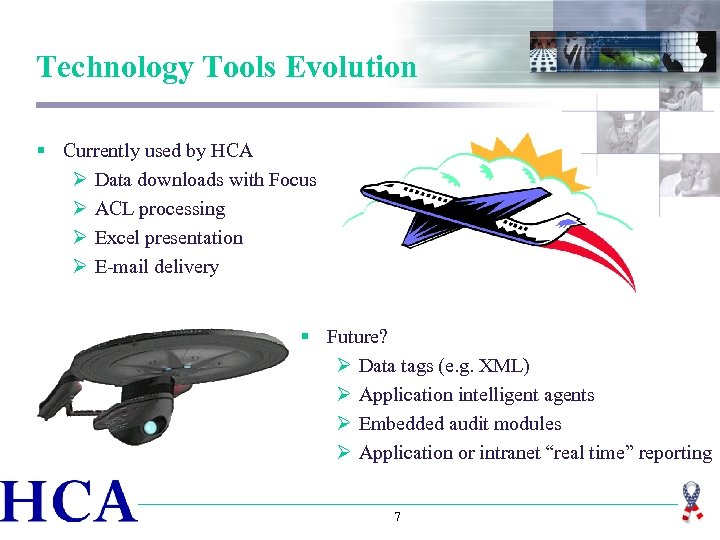Technology Tools Evolution § Currently used by HCA Ø Data downloads with Focus Ø
