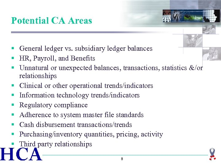 Potential CA Areas § General ledger vs. subsidiary ledger balances § HR, Payroll, and