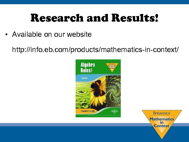 Research and Results! • Available on our website http: //info. eb. com/products/mathematics-in-context/