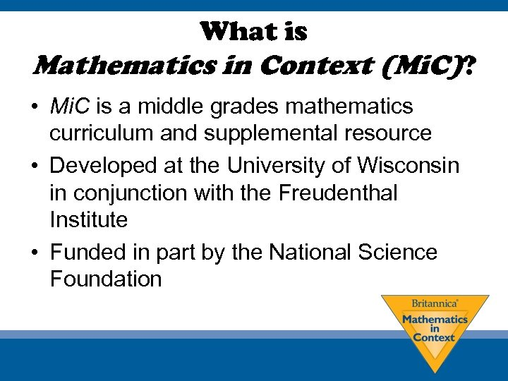 What is Mathematics in Context (Mi. C)? • Mi. C is a middle grades