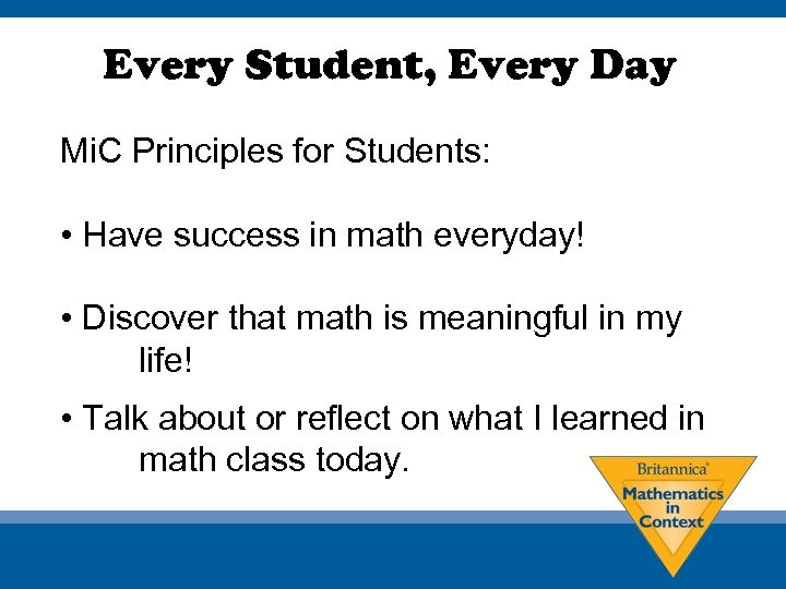 Every Student, Every Day Mi. C Principles for Students: • Have success in math