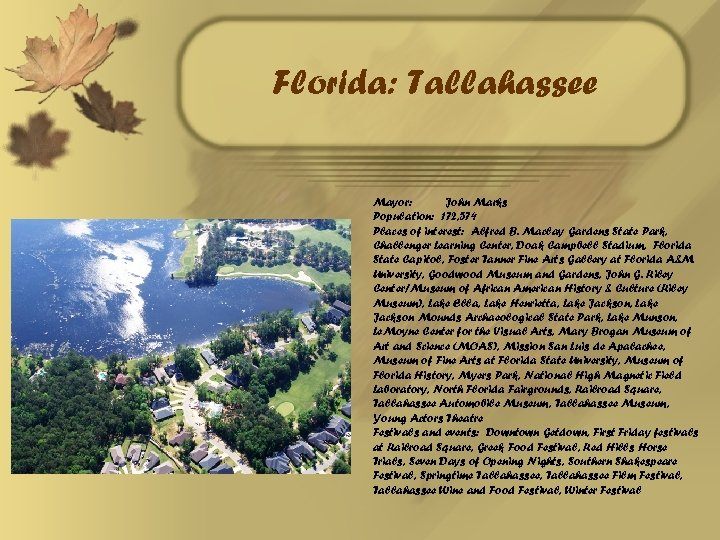 Florida: Tallahassee Mayor: John Marks Population: 172, 574 Places of interest: Alfred B. Maclay