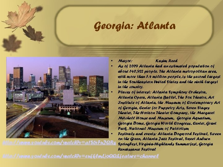 Georgia: Atlanta • • http: //www. youtube. com/watch? v=a 1 S 6 i. Fu.
