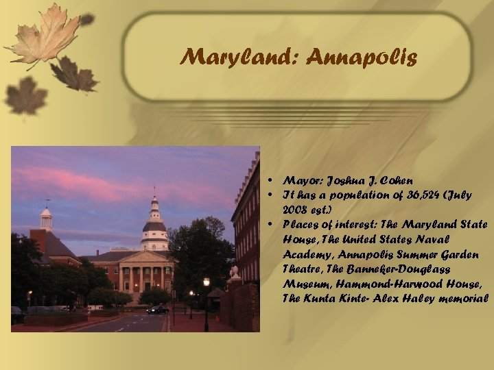Maryland: Annapolis • Mayor: Joshua J. Cohen • It has a population of 36,