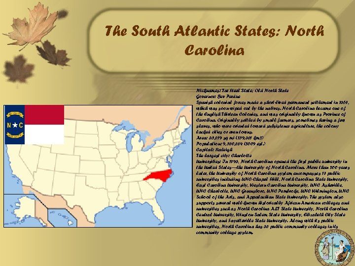 The South Atlantic States: North Carolina Nicknames: Tar Heel State; Old North State Governor: