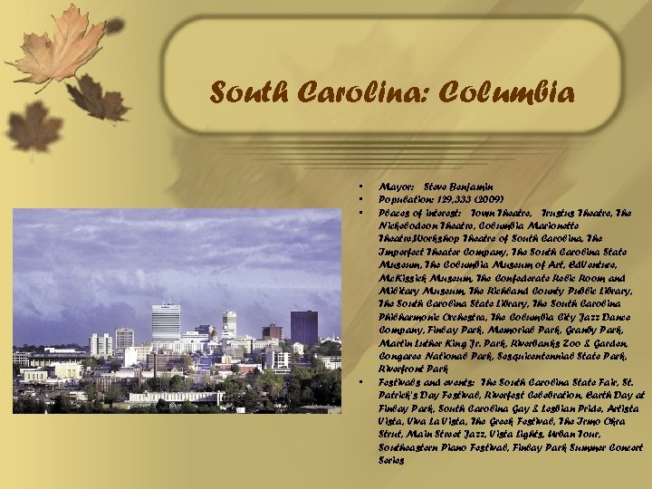 South Carolina: Columbia • • Mayor: Steve Benjamin Population: 129, 333 (2009) Places of