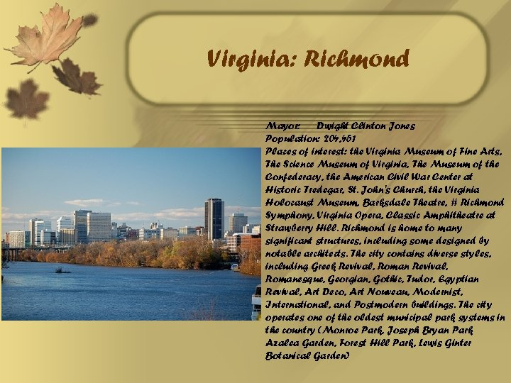 Virginia: Richmond Mayor: Dwight Clinton Jones Population: 204, 451 Places of interest: the Virginia