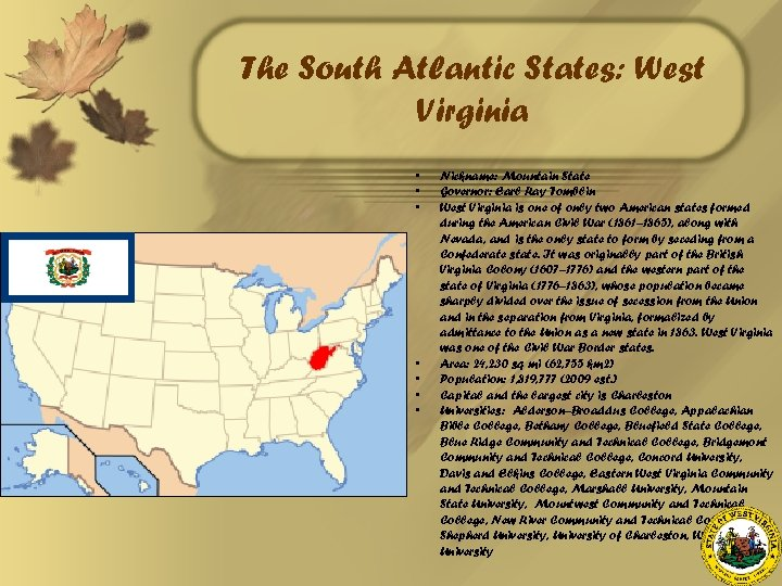The South Atlantic States: West Virginia • • Nickname: Mountain State Governor: Earl Ray