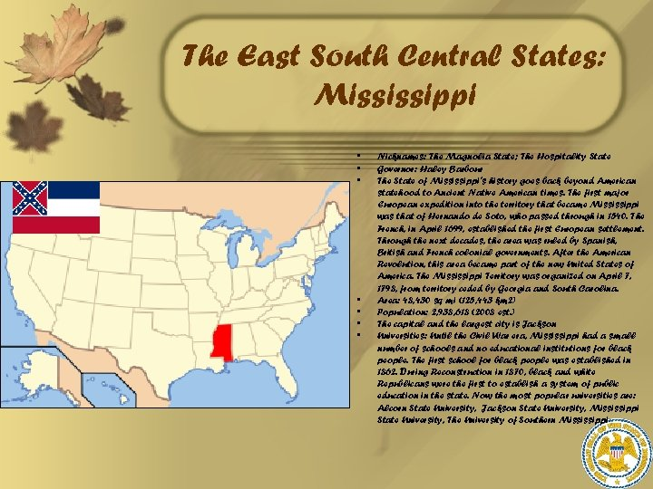 The East South Central States: Mississippi • • Nicknames: The Magnolia State; The Hospitality