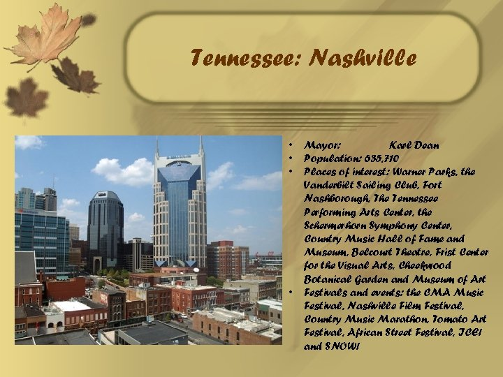 Tennessee: Nashville • • Mayor: Karl Dean Population: 635, 710 Places of interest: Warner