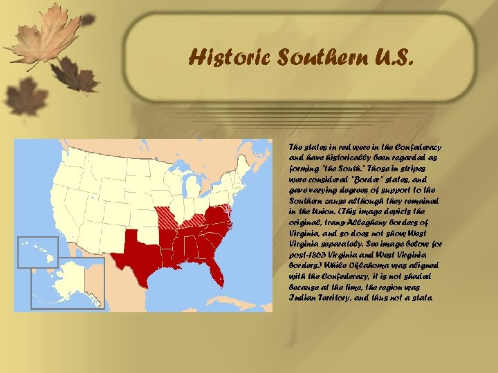 Historic Southern U. S. The states in red were in the Confederacy and have