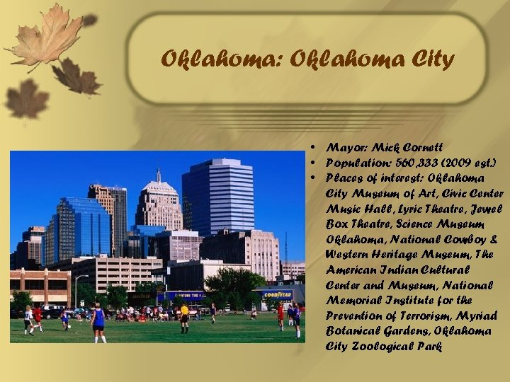 Oklahoma: Oklahoma City • Mayor: Mick Cornett • Population: 560, 333 (2009 est. )