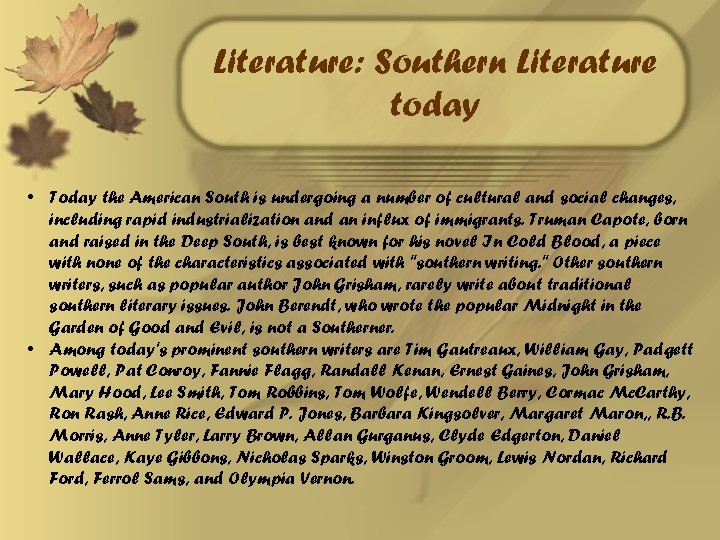 Literature: Southern Literature today • Today the American South is undergoing a number of