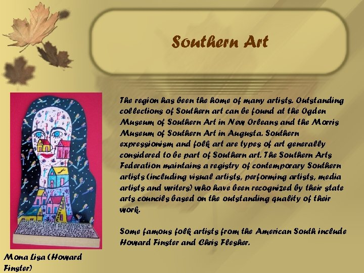 Southern Art The region has been the home of many artists. Outstanding collections of