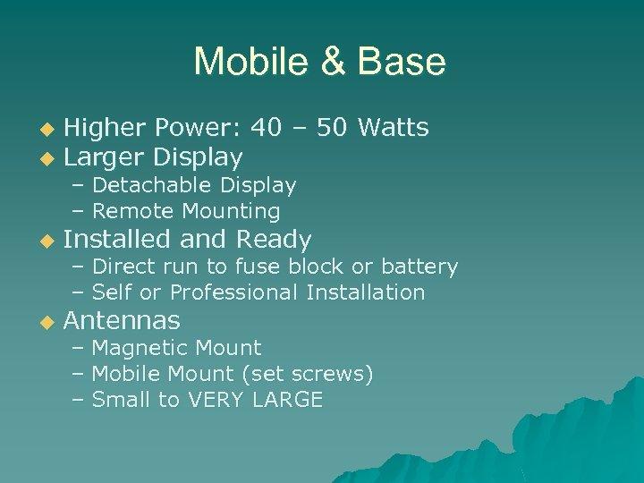 Mobile & Base Higher Power: 40 – 50 Watts u Larger Display u –