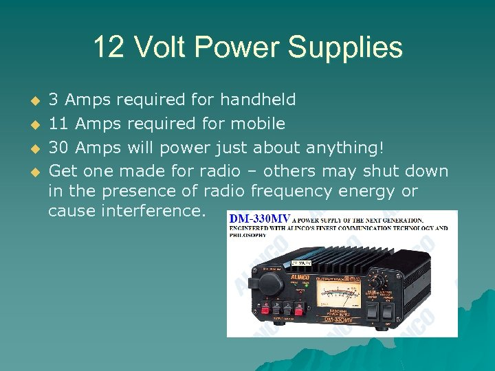 12 Volt Power Supplies u u 3 Amps required for handheld 11 Amps required