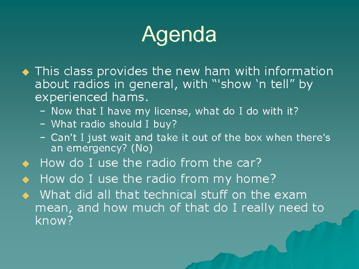 Agenda u This class provides the new ham with information about radios in general,