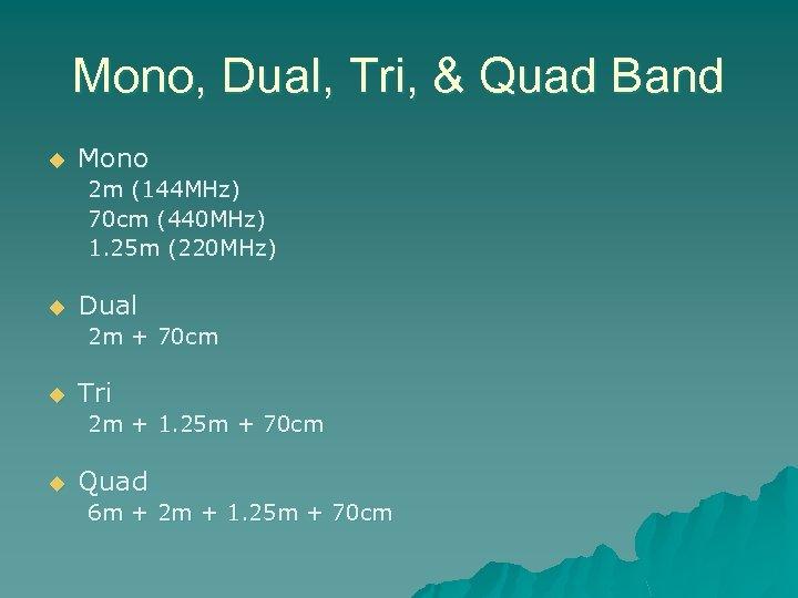 Mono, Dual, Tri, & Quad Band u Mono 2 m (144 MHz) 70 cm