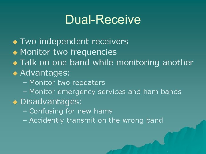 Dual-Receive Two independent receivers u Monitor two frequencies u Talk on one band while