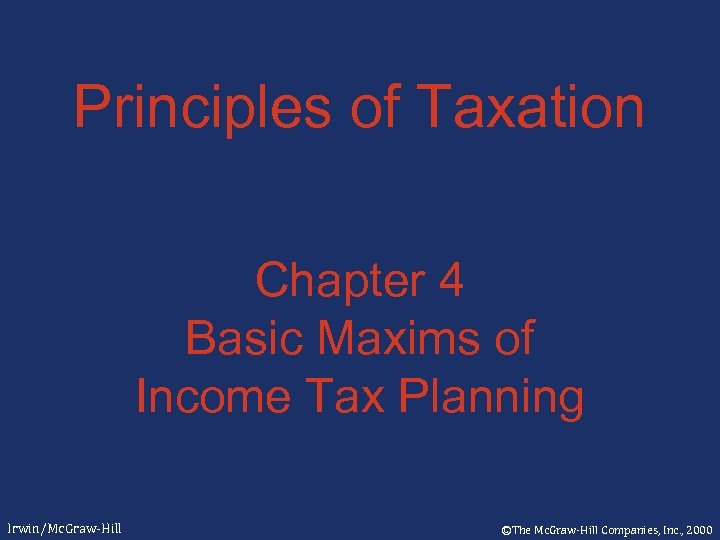 Principles of Taxation Chapter 4 Basic Maxims of Income Tax Planning Irwin/Mc. Graw-Hill ©The