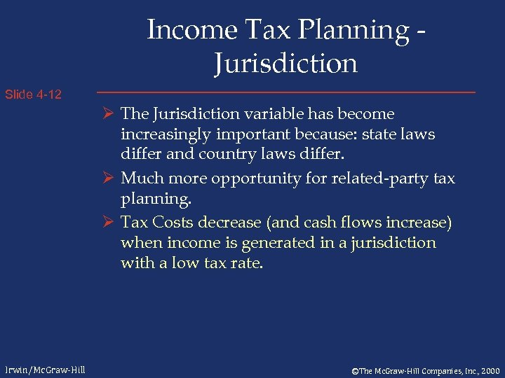 Income Tax Planning Jurisdiction Slide 4 -12 Ø The Jurisdiction variable has become increasingly