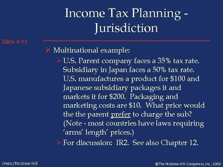 Income Tax Planning Jurisdiction Slide 4 -13 Ø Multinational example: Ø U. S. Parent