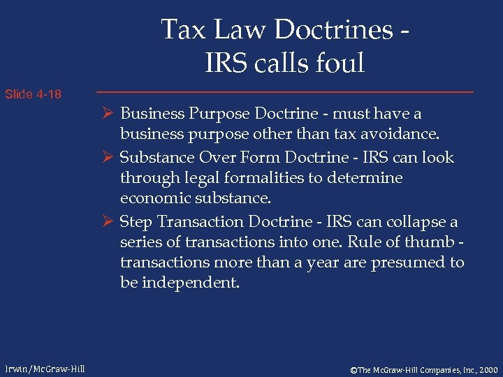 Tax Law Doctrines IRS calls foul Slide 4 -18 Ø Business Purpose Doctrine -