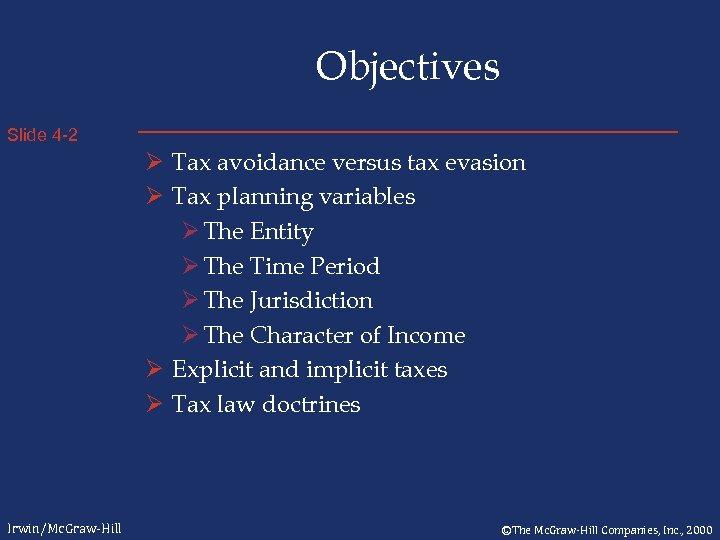 Objectives Slide 4 -2 Ø Tax avoidance versus tax evasion Ø Tax planning variables