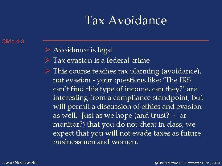 Tax Avoidance Slide 4 -3 Ø Avoidance is legal Ø Tax evasion is a