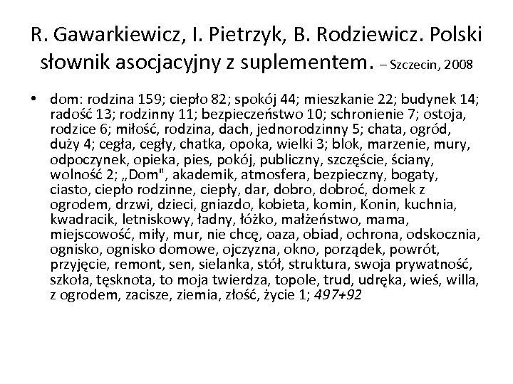 R. Gawarkiewicz, I. Pietrzyk, B. Rodziewicz. Polski słownik asocjacyjny z suplementem. – Szczecin, 2008