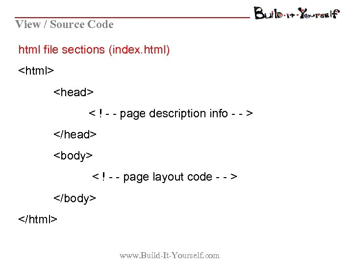 View / Source Code html file sections (index. html) <html> <head> < ! -