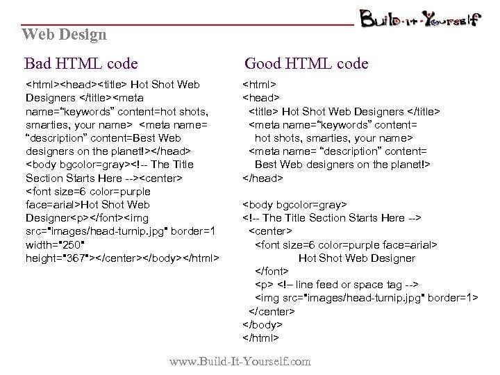 Web Design Bad HTML code Good HTML code <html><head><title> Hot Shot Web Designers </title><meta