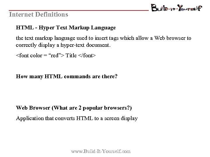 Internet Definitions HTML - Hyper Text Markup Language the text markup language used to