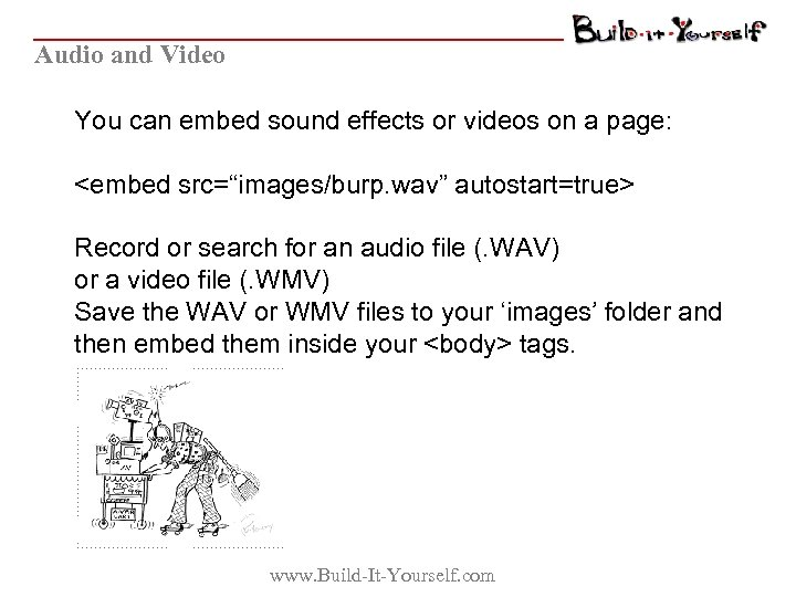 Audio and Video You can embed sound effects or videos on a page: <embed