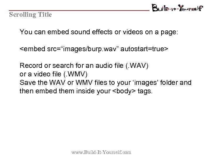 """Scrolling Title You can embed sound effects or videos on a page: <embed src=""""images/burp."""